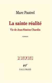 La sainte réalité : vie de Jean-Siméon Chardin