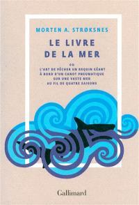 Le livre de la mer ou L'art de pêcher un requin géant à bord d'un canot pneumatique sur une vaste mer au fil de quatre saisons