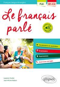 Le français parlé, français langue étrangère B1-C2 : vocabulaire du quotidien, grammaire, expressions, exercices corrigés