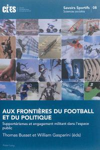 Aux frontieres du football et du politique : supportérismes et engagement militant dans l'espace public