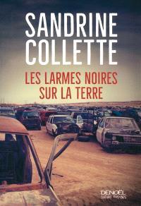 Les larmes noires sur la terre - Sandrine Collette