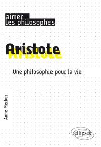 Aristote : une philosophie pour la vie