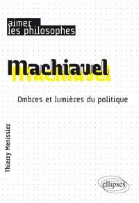 Machiavel : ombres et lumières du politique