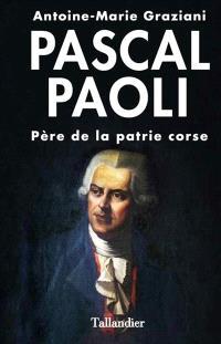 Pascal Paoli : père de la patrie corse