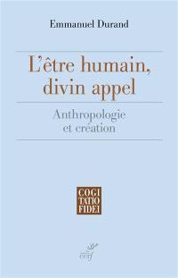 L'être humain, divin appel : anthropologie et création