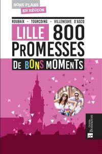 Lille : 800 promesses de bons moments : Roubaix, Tourcoing, Villeneuve d'Ascq