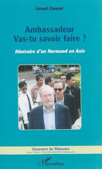 Ambassadeur, vas-tu savoir faire ? : itinéraire d'un Normand en Asie