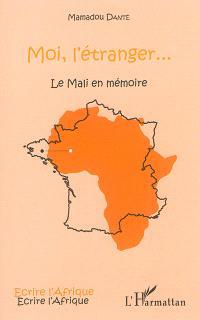 Moi, l'étranger... : le Mali en mémoire