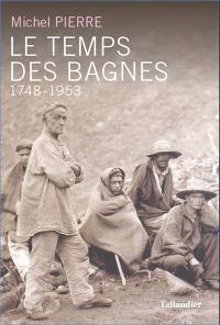 Le temps des bagnes : 1748-1953