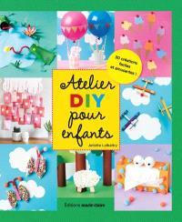 Atelier DIY pour enfants : 30 créations faciles et amusantes !