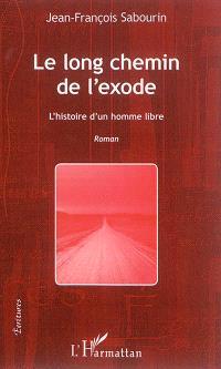 Le long chemin de l'exode : l'histoire d'un homme libre