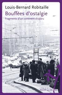 Bouffées d'ostalgie : fragments d'un continent disparu