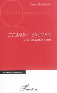 Zygmunt Bauman : la nouvelle question éthique