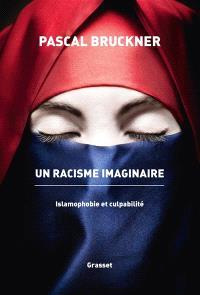 Un racisme imaginaire : islamophobie et culpabilité