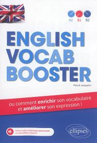 English vocab booster ou Comment enrichir son vocabulaire et améliorer son expression ! : A2, B1, B2