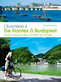 L'Eurovélo 6 : de Nantes à Budapest : la plus longue piste cyclable du monde