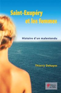 Saint-Exupéry et les femmes : histoire d'un malentendu