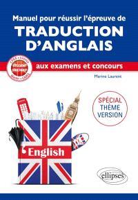 Manuel pour réussir l'épreuve de traduction d'anglais aux examens et concours : spécial thème-version : CPGE, licence, master, Capes