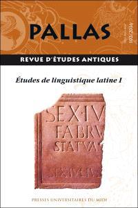 Pallas. n° 102, Etudes de linguistiques latines I