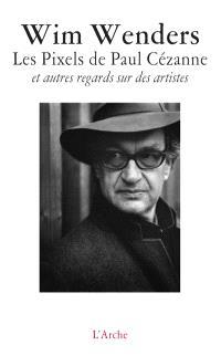 Les pixels de Paul Cézanne : et autres regards sur des artistes