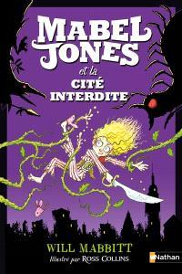 Les improbables aventures de Mabel Jones. Volume 2, Mabel Jones et la cité interdite