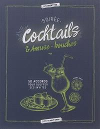 Soirée cocktails & amuse-bouches : 50 accords pour bluffer ses invités
