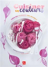 Cuisiner en couleurs : créer des colorants 100 % naturels