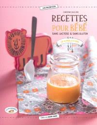 Recettes pour bébé : sans lactose & sans gluten : de 4 mois à 3 ans
