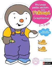 Ma toute petite section avec T'choupi 2-3 ans : graphisme