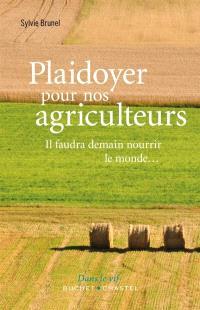 Plaidoyer pour nos agriculteurs : il faudra demain nourrir le monde...