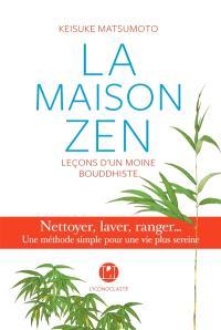 La maison zen : leçons d'un moine bouddhiste : nettoyer, laver, ranger... une méthode simple pour une vie plus sereine