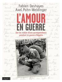 L'amour en guerre : sur les traces d'une correspondance pendant la guerre d'Algérie, 1960-1962