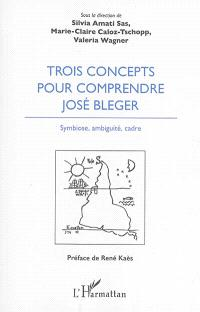 Trois concepts pour comprendre José Bleger : symbiose, ambiguïté, cadre