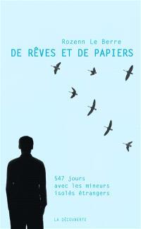De rêves et de papiers : 547 jours avec les mineurs isolés étrangers