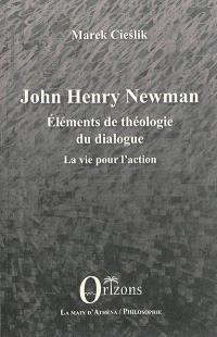 John Henry Newman : éléments de théologie du dialogue : la vie pour l'action