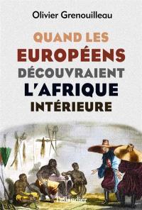 Quand les Européens découvraient l'Afrique intérieure : Afrique occidentale, vers 1795-1830