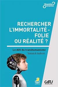 Rechercher l'immortalité : folie ou réalité ? : le défi du transhumanisme