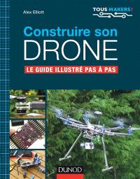 Construire son drone : le guide illustré pas à pas