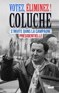 Votez, éliminez ! : Coluche s'invite dans la campagne présidentielle