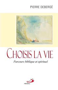 Choisis la vie : parcours biblique et spirituel