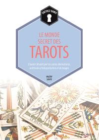 Entrez dans... le monde secret des tarots : l'avenir dévoilé par les cartes divinatoires, méthodes d'interprétation et de tirages