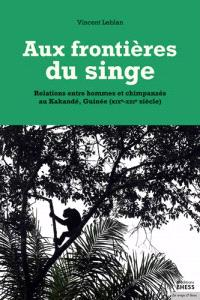 Aux frontières du singe : relations entre hommes et chimpanzés au Kakandé, Guinée : XIXe-XXIe siècle