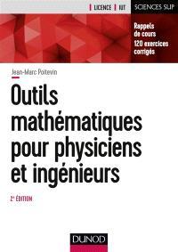 Outils mathématiques pour physiciens et ingénieurs : rappels de cours et exercices corrigés : licence, IUT