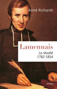 Lamennais, le révolté : 1782-1854
