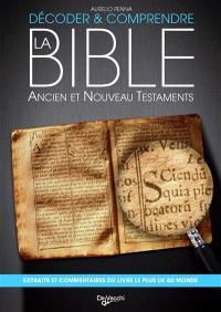 Décoder et comprendre la Bible : Ancien et Nouveau Testaments