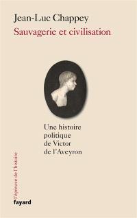 Sauvagerie et civilisation : une histoire politique de Victor de l'Aveyron