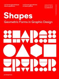 Shapes : geometric forms in graphic design = Shapes : les formes géométriques dans le graphisme = Shapes : las formas geométricas en diseno grafico