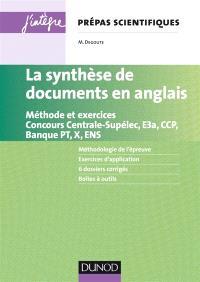 La synthèse de documents en anglais : méthode et exercices : concours Centrale-Supélec, E3A, CCP, banque PT, X, ENS