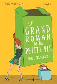 Le grand roman de ma petite vie. Volume 2, Bouge tes fesses !
