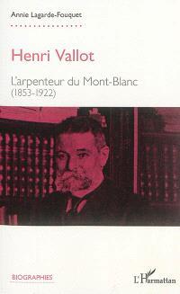 Henri Vallot : l'arpenteur du Mont-Blanc (1853-1922)